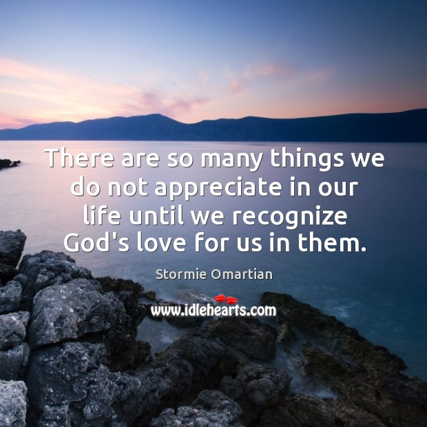 There are so many things we do not appreciate in our life Stormie Omartian Picture Quote