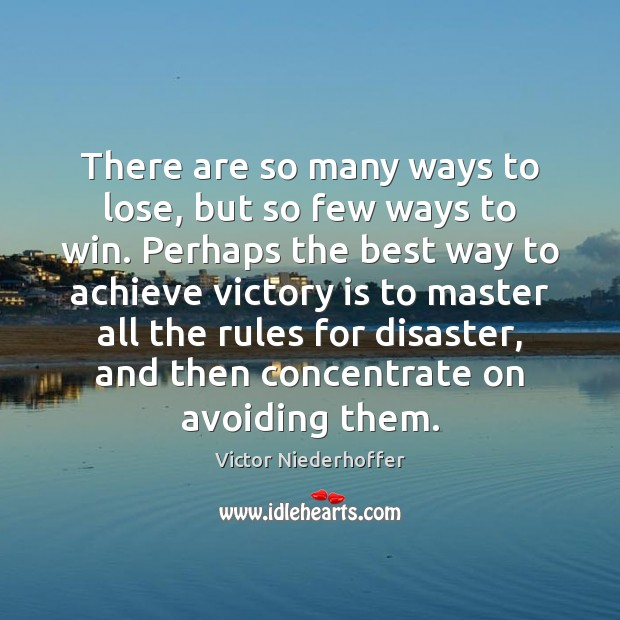 There are so many ways to lose, but so few ways to Victory Quotes Image
