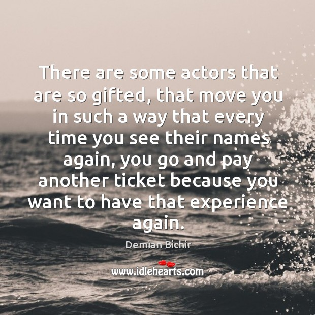There are some actors that are so gifted, that move you in Demian Bichir Picture Quote