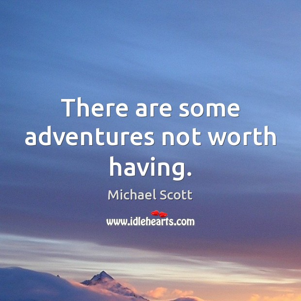 There are some adventures not worth having. Michael Scott Picture Quote