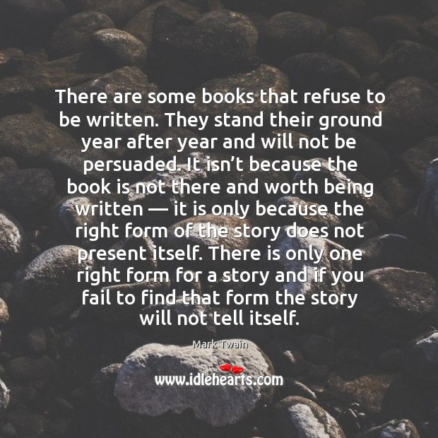 Image, There are some books that refuse to be written. They stand their ground year after year and will not be persuaded.