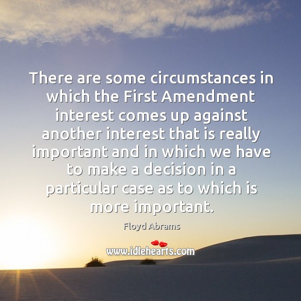 There are some circumstances in which the first amendment interest comes up against Image
