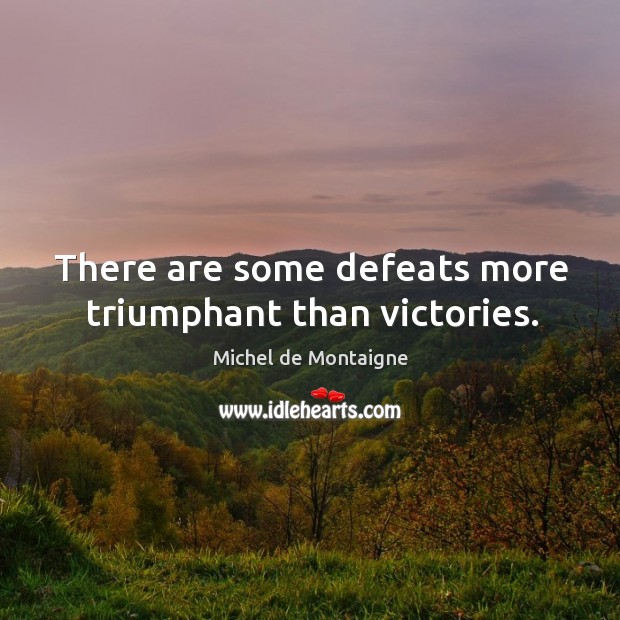 Image, There are some defeats more triumphant than victories.