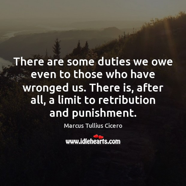 There are some duties we owe even to those who have wronged Image