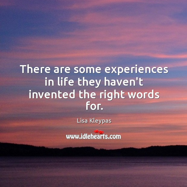 There are some experiences in life they haven't invented the right words for. Image