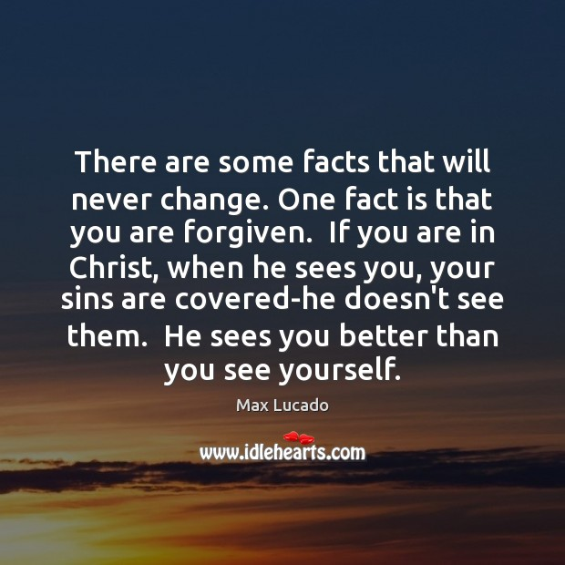 There are some facts that will never change. One fact is that Max Lucado Picture Quote