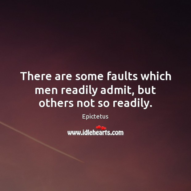 Image, There are some faults which men readily admit, but others not so readily.
