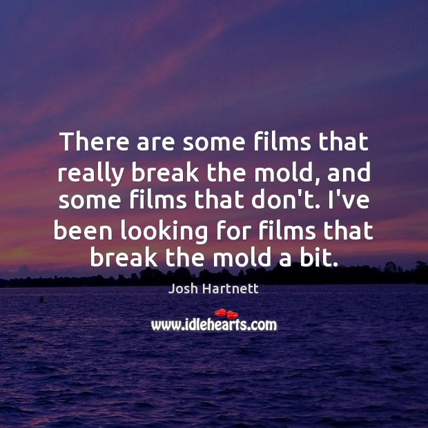 There are some films that really break the mold, and some films Josh Hartnett Picture Quote