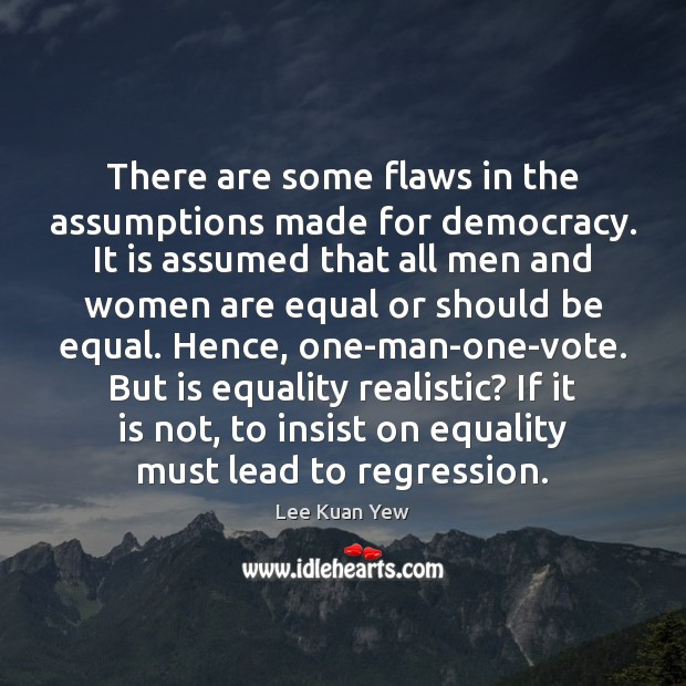 There are some flaws in the assumptions made for democracy. It is Image