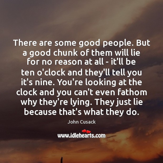 There are some good people. But a good chunk of them will Image