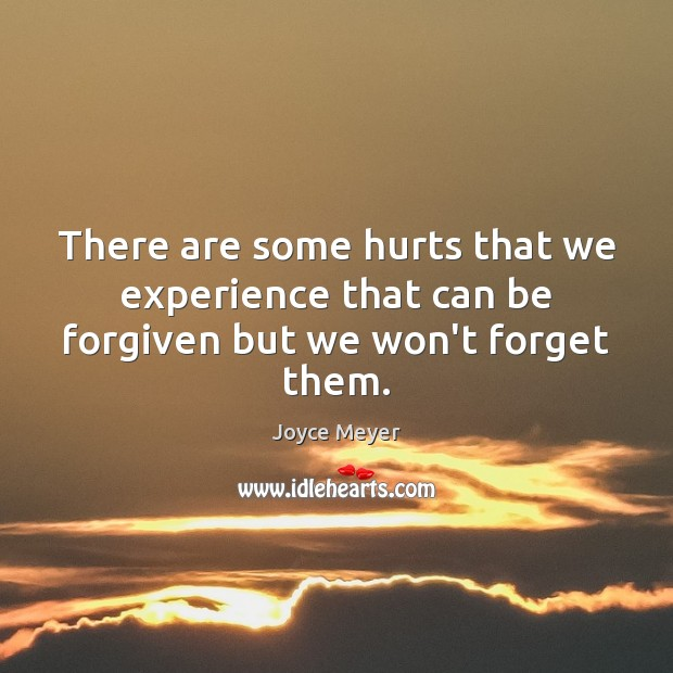 There are some hurts that we experience that can be forgiven but we won't forget them. Image