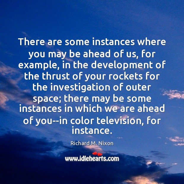 There are some instances where you may be ahead of us, for Richard M. Nixon Picture Quote