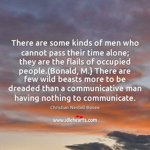 There are some kinds of men who cannot pass their time alone; Image