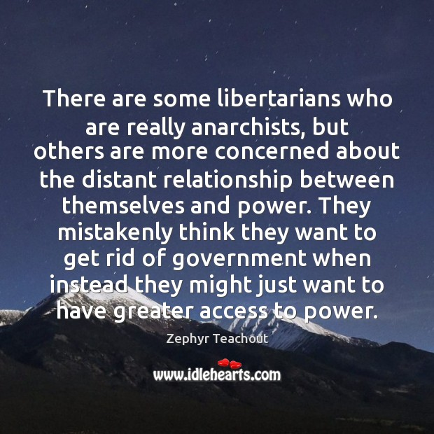 There are some libertarians who are really anarchists, but others are more Zephyr Teachout Picture Quote