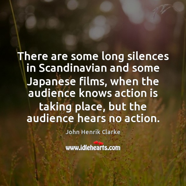 Image, There are some long silences in Scandinavian and some Japanese films, when