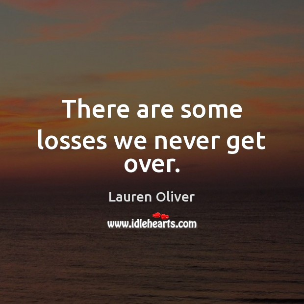 There are some losses we never get over. Image