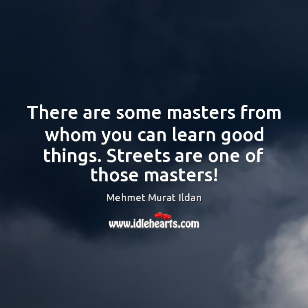 There are some masters from whom you can learn good things. Streets Image