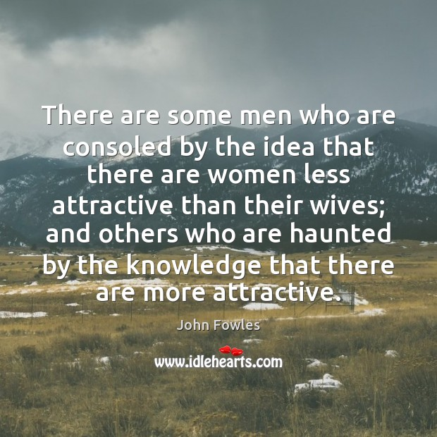 There are some men who are consoled by the idea that there John Fowles Picture Quote