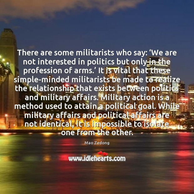 There are some militarists who say: 'We are not interested in politics Image