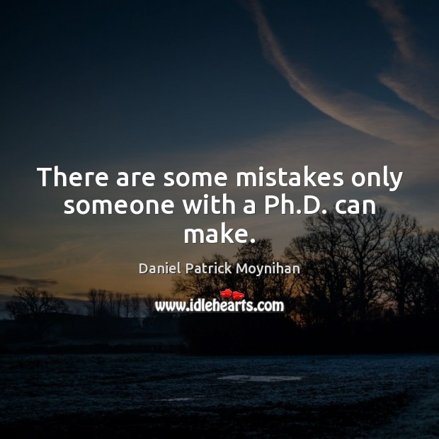 Image, There are some mistakes only someone with a Ph.D. can make.