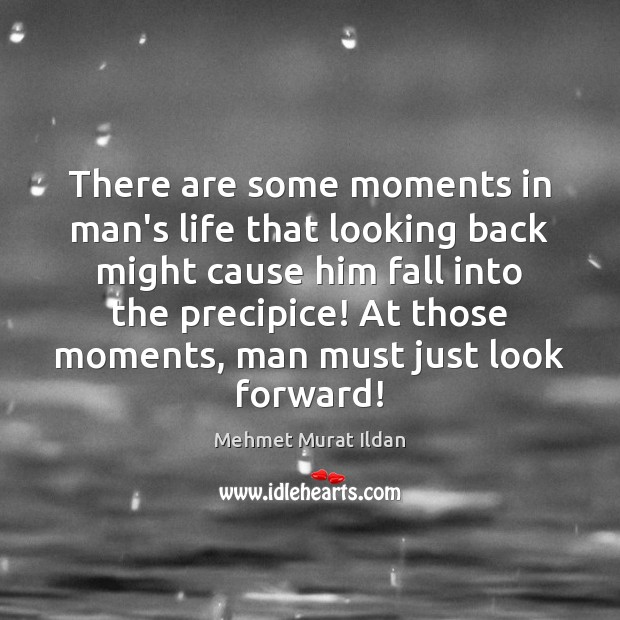 Image, There are some moments in man's life that looking back might cause