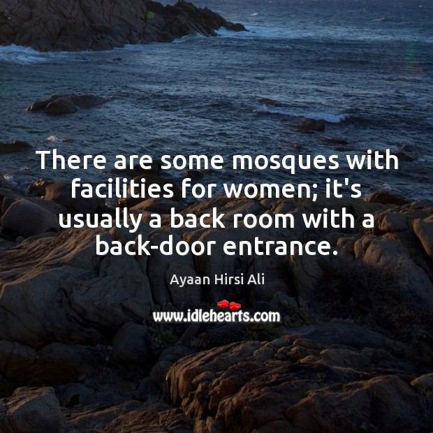 There are some mosques with facilities for women; it's usually a back Image