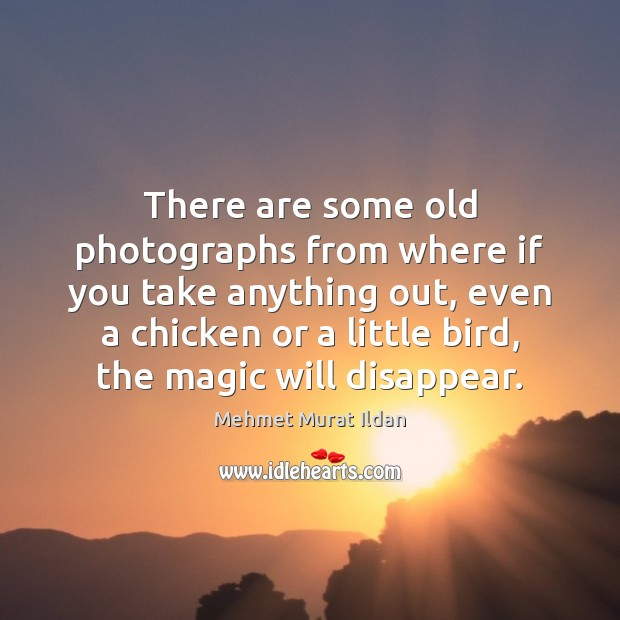 Image, There are some old photographs from where if you take anything out,