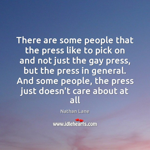 There are some people that the press like to pick on and Image
