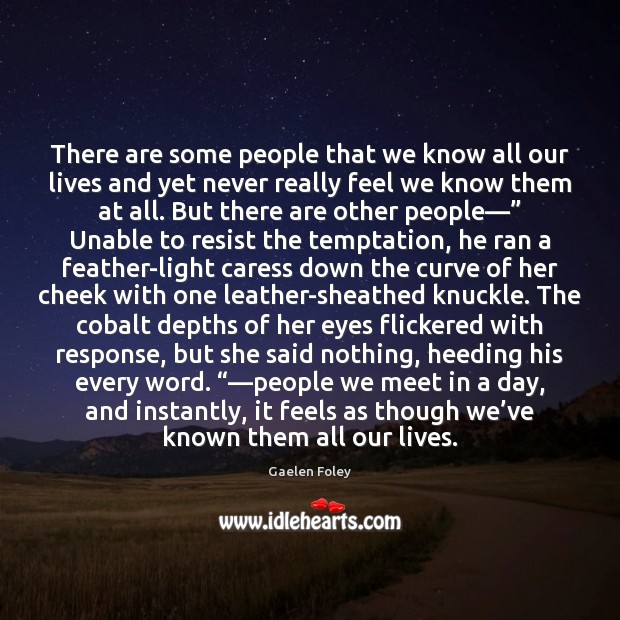 There are some people that we know all our lives and yet Image