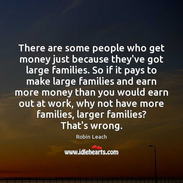 There are some people who get money just because they've got large Image
