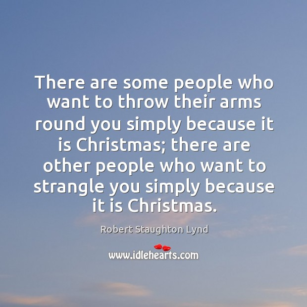 There are some people who want to throw their arms round you simply because it is christmas; Image