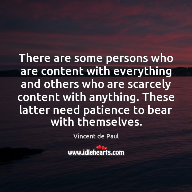 There are some persons who are content with everything and others who Vincent de Paul Picture Quote