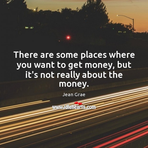 Image, There are some places where you want to get money, but it's not really about the money.