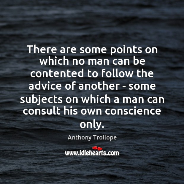 There are some points on which no man can be contented to Anthony Trollope Picture Quote