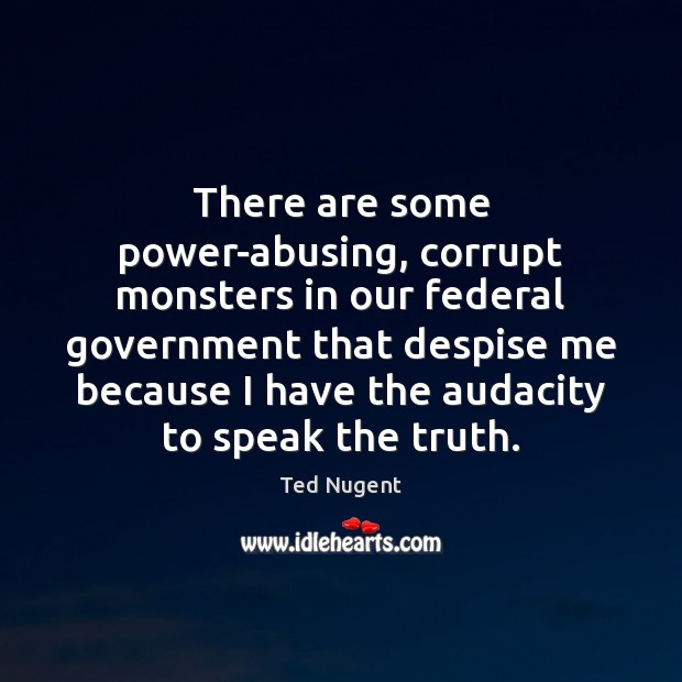 Image, There are some power-abusing, corrupt monsters in our federal government that despise