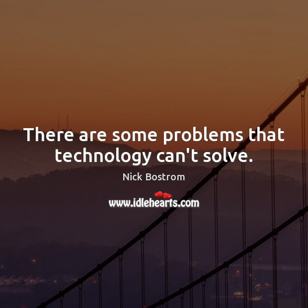 There are some problems that technology can't solve. Image
