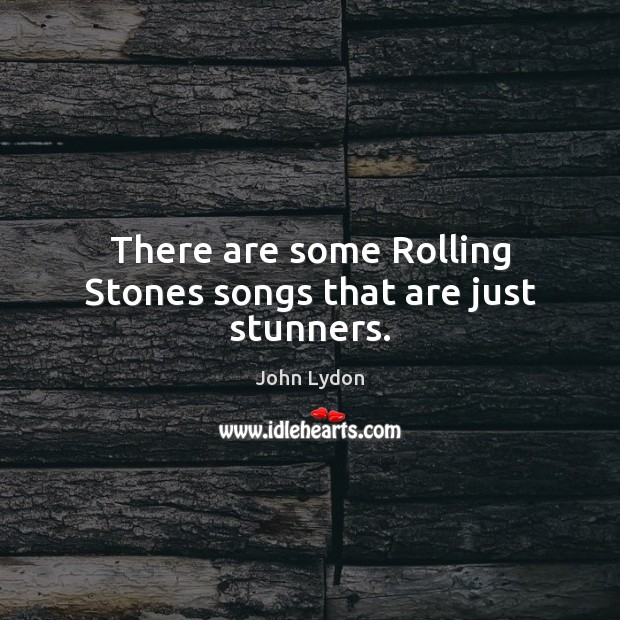 There are some Rolling Stones songs that are just stunners. Image