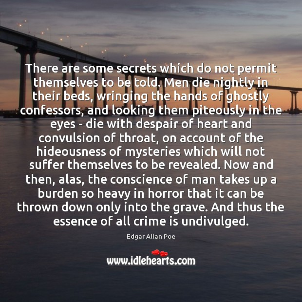 There are some secrets which do not permit themselves to be told. Edgar Allan Poe Picture Quote