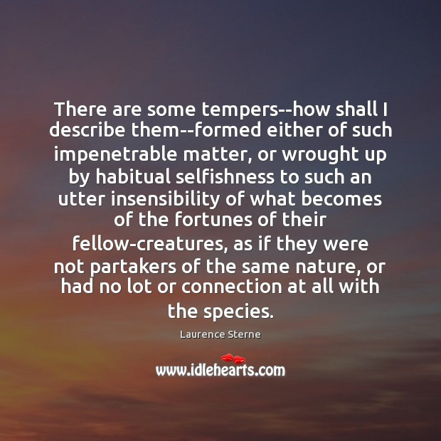 There are some tempers–how shall I describe them–formed either of such impenetrable Laurence Sterne Picture Quote