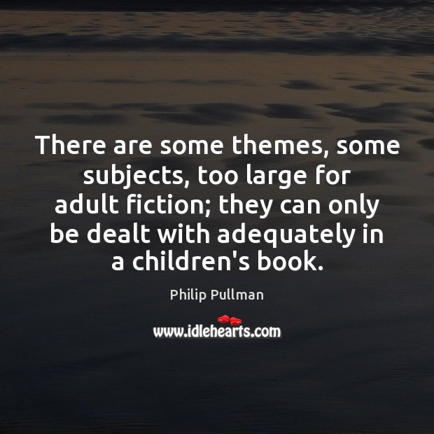 Image, There are some themes, some subjects, too large for adult fiction; they