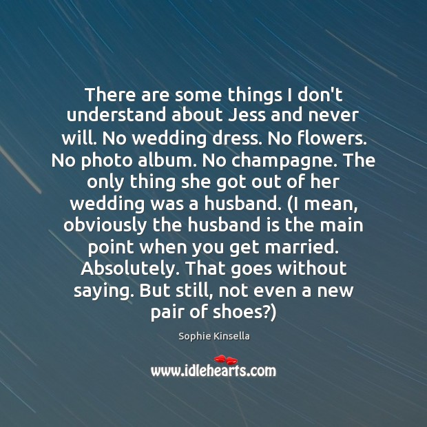 There are some things I don't understand about Jess and never will. Sophie Kinsella Picture Quote