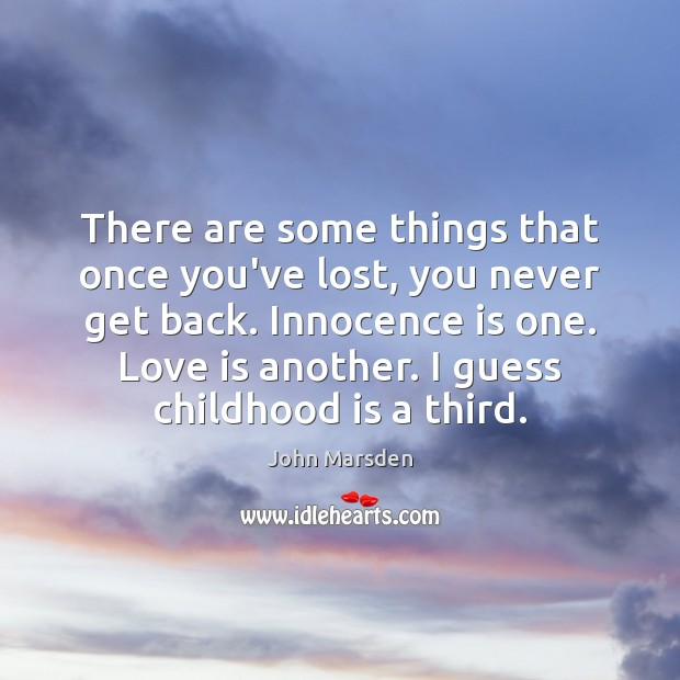 There are some things that once you've lost, you never get back. Childhood Quotes Image