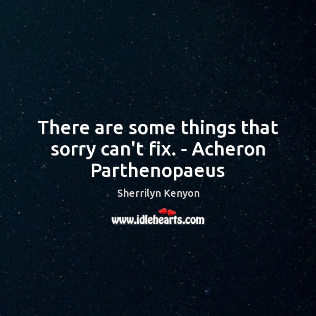 There are some things that sorry can't fix. – Acheron Parthenopaeus Image