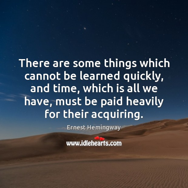 Image, There are some things which cannot be learned quickly, and time, which