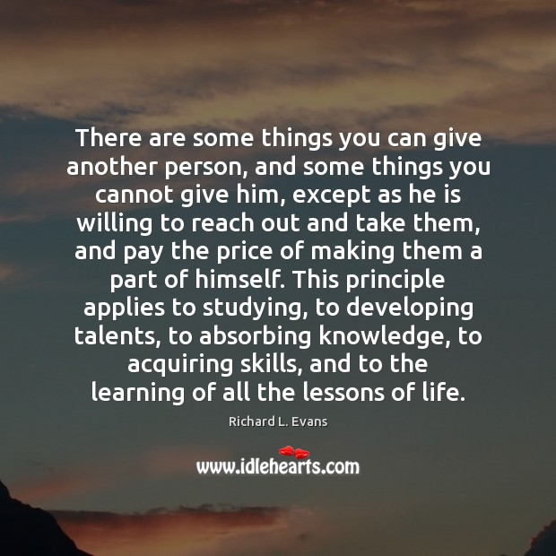 There are some things you can give another person, and some things Richard L. Evans Picture Quote