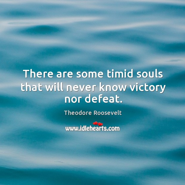 Image, There are some timid souls that will never know victory nor defeat.
