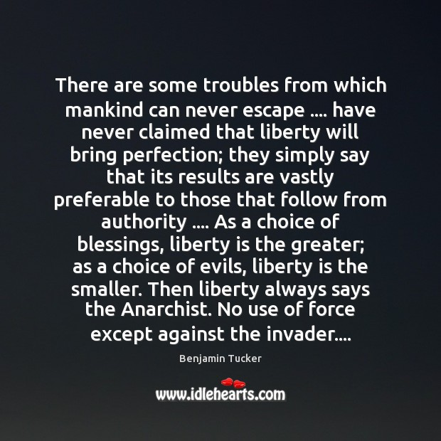 There are some troubles from which mankind can never escape …. have never Liberty Quotes Image