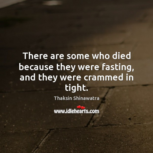 There are some who died because they were fasting, and they were crammed in tight. Image