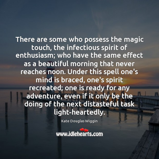There are some who possess the magic touch, the infectious spirit of Image