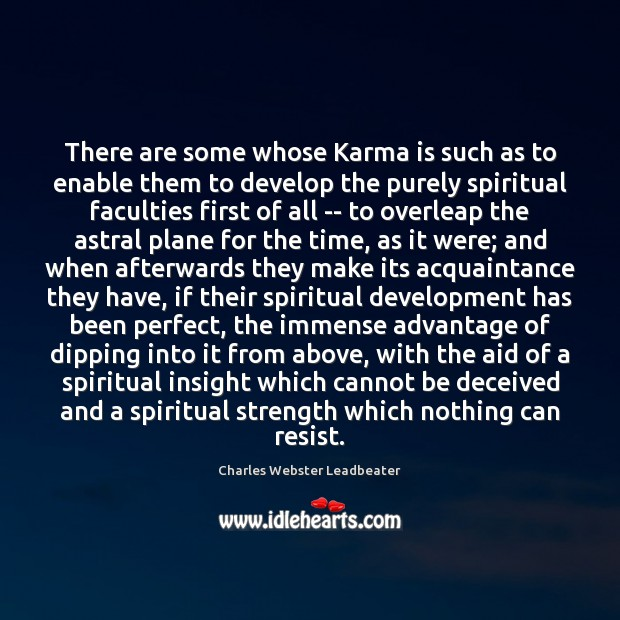 There are some whose Karma is such as to enable them to Charles Webster Leadbeater Picture Quote